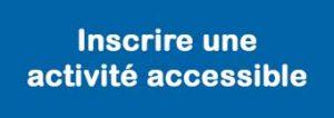 Cliquez pour inscrire une activite accessible.